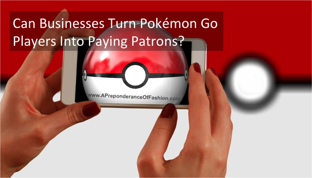 Can Businesses Turn Pokémon Go Players Into Paying Patrons? | Brands Can Profit From Pokémon Go